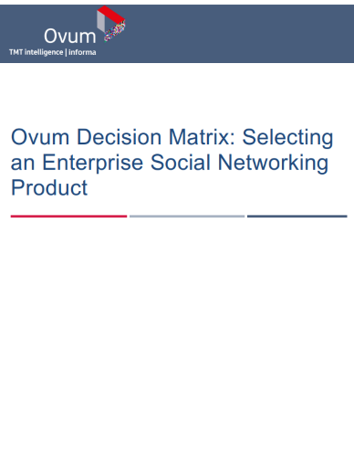 Ovum Decision Matrix: Selecting an Enterprise Social Networking Product